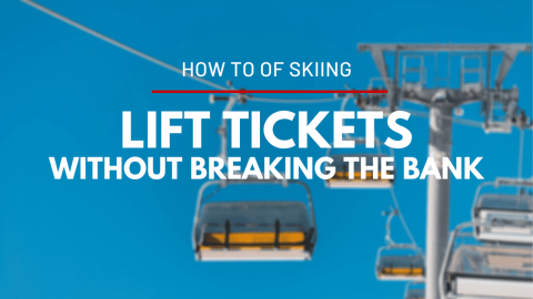 How To Ski Without Breaking the Bank - Part 1 : Lift Tickets
